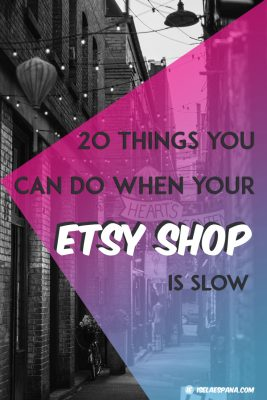 20 THINGS YOU CAN DO WHEN YOUR ETSY SHOP IS SLOW