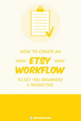 How to create an Etsy Workflow to get you organized and productive